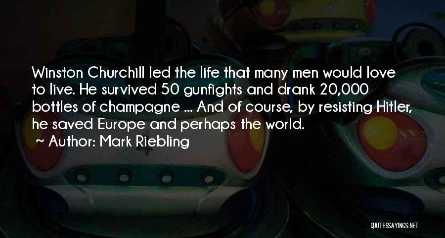 Love Winston Churchill Quotes By Mark Riebling