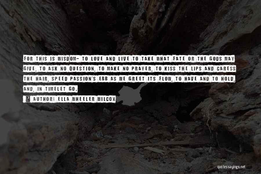 Love Wisdom Quotes By Ella Wheeler Wilcox