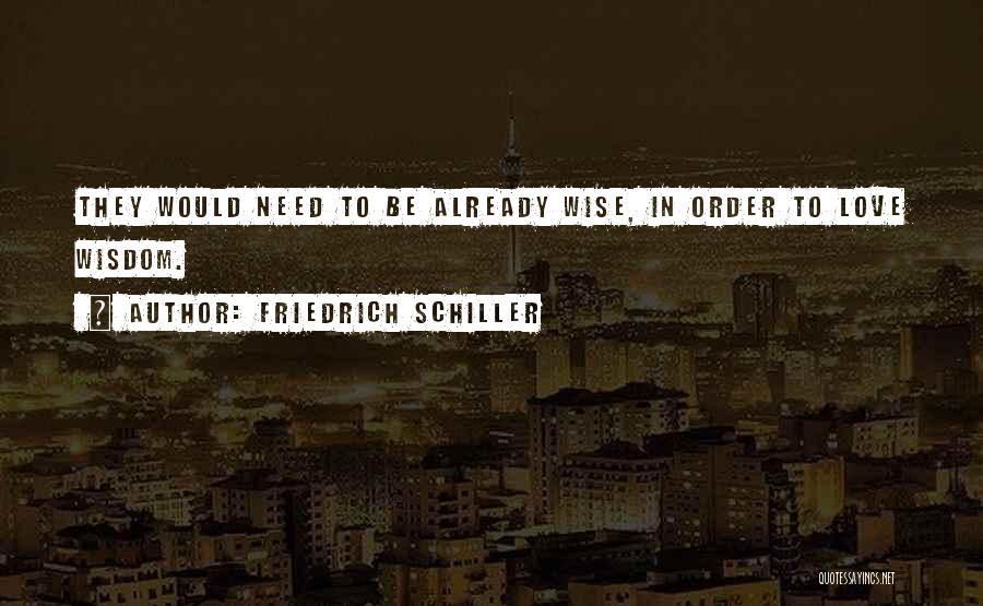 Love Wisdom Quotes By Friedrich Schiller