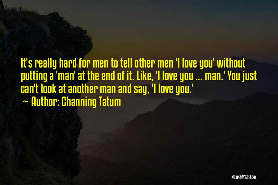 Love Without End Quotes By Channing Tatum