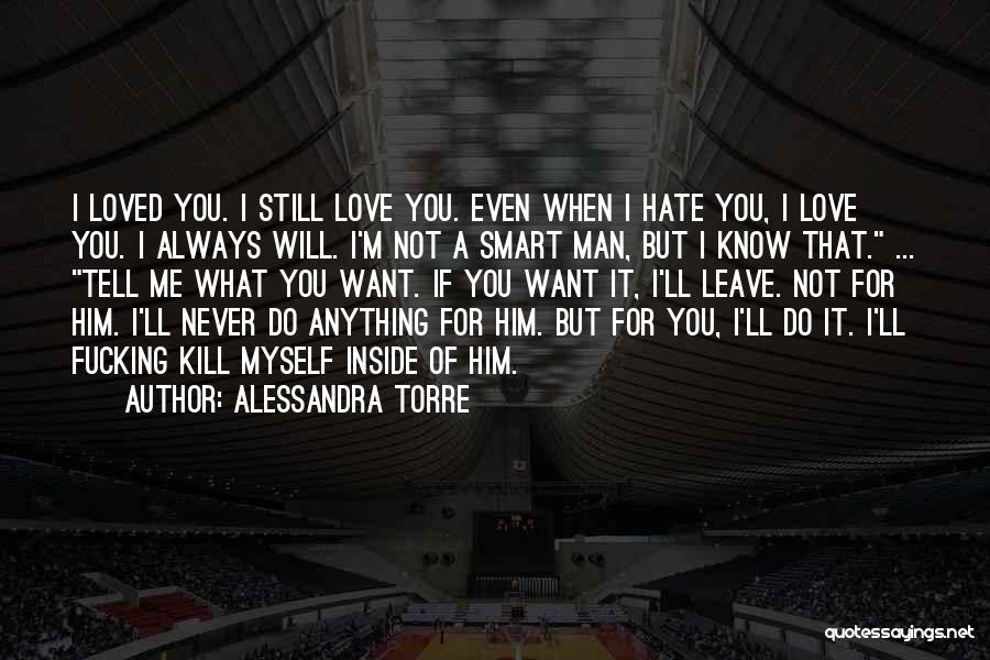 Love You But Hate You Quotes By Alessandra Torre
