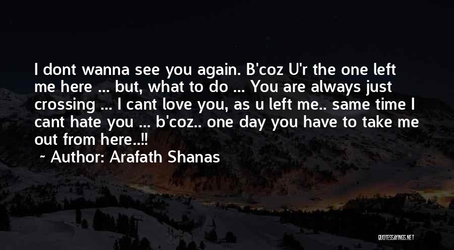 Love You But Hate You Quotes By Arafath Shanas