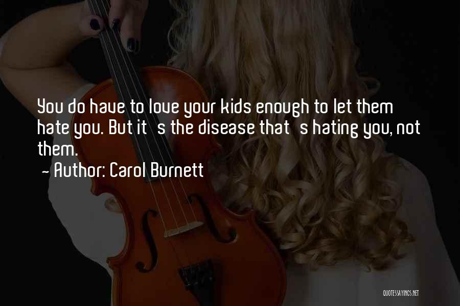Love You But Hate You Quotes By Carol Burnett