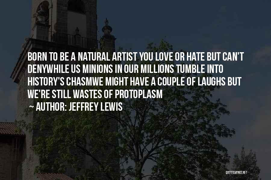 Love You But Hate You Quotes By Jeffrey Lewis