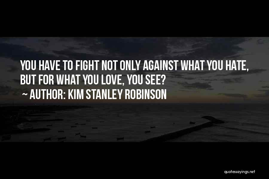 Love You But Hate You Quotes By Kim Stanley Robinson