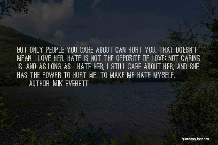 Love You But Hate You Quotes By Mik Everett