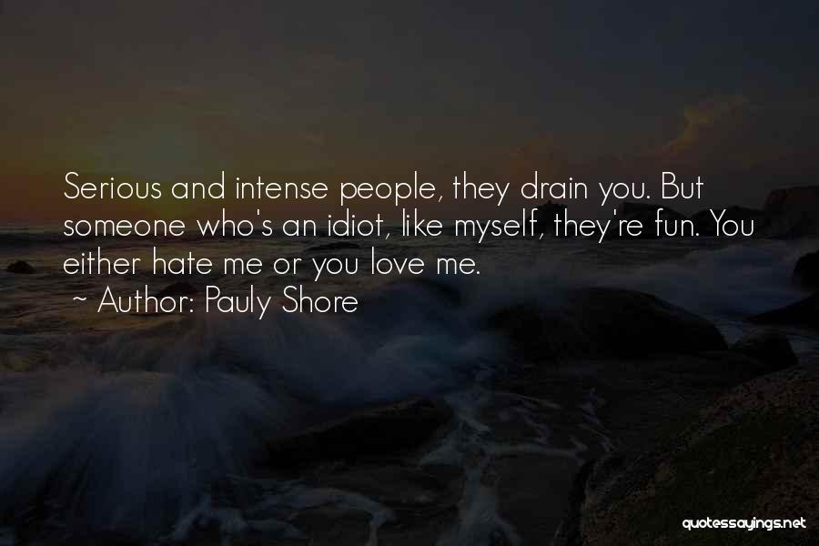 Love You But Hate You Quotes By Pauly Shore