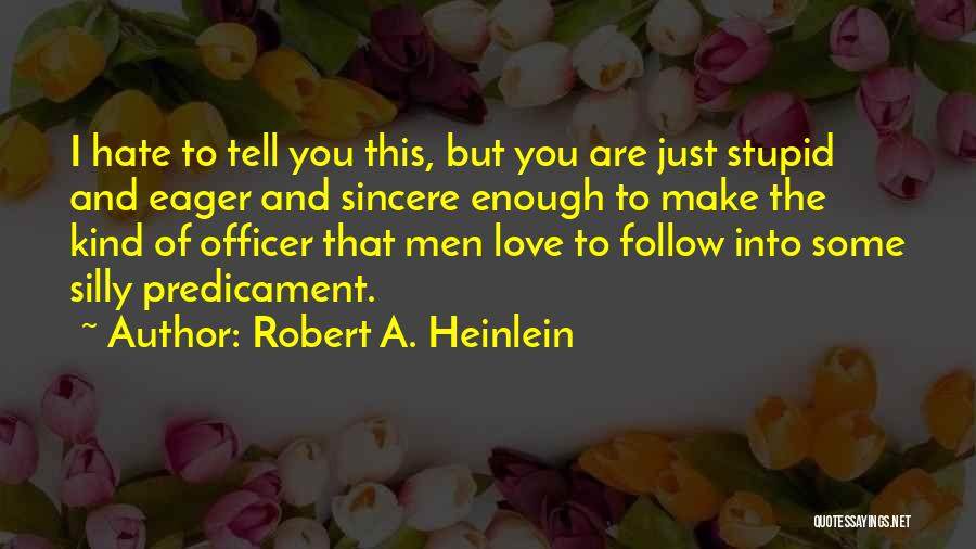 Love You But Hate You Quotes By Robert A. Heinlein