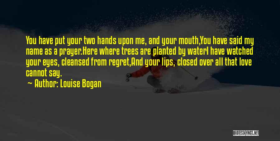 Love You Cannot Have Quotes By Louise Bogan