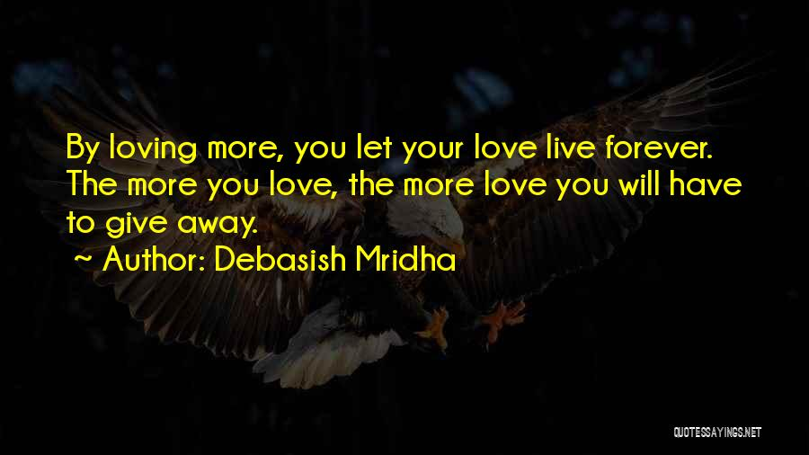 Love You Forever More Quotes By Debasish Mridha