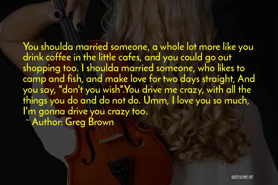 Love You Like Coffee Quotes By Greg Brown