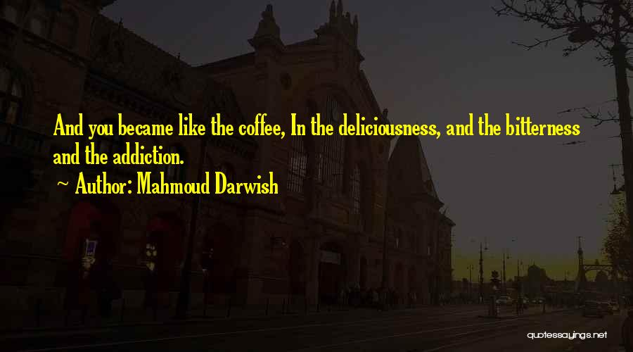 Love You Like Coffee Quotes By Mahmoud Darwish