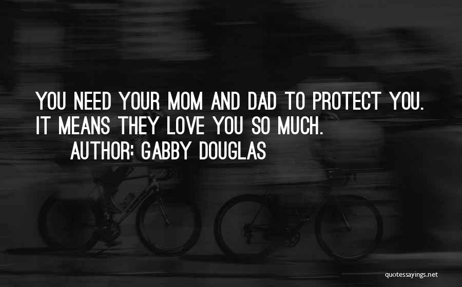 Love You Mom Dad Quotes By Gabby Douglas