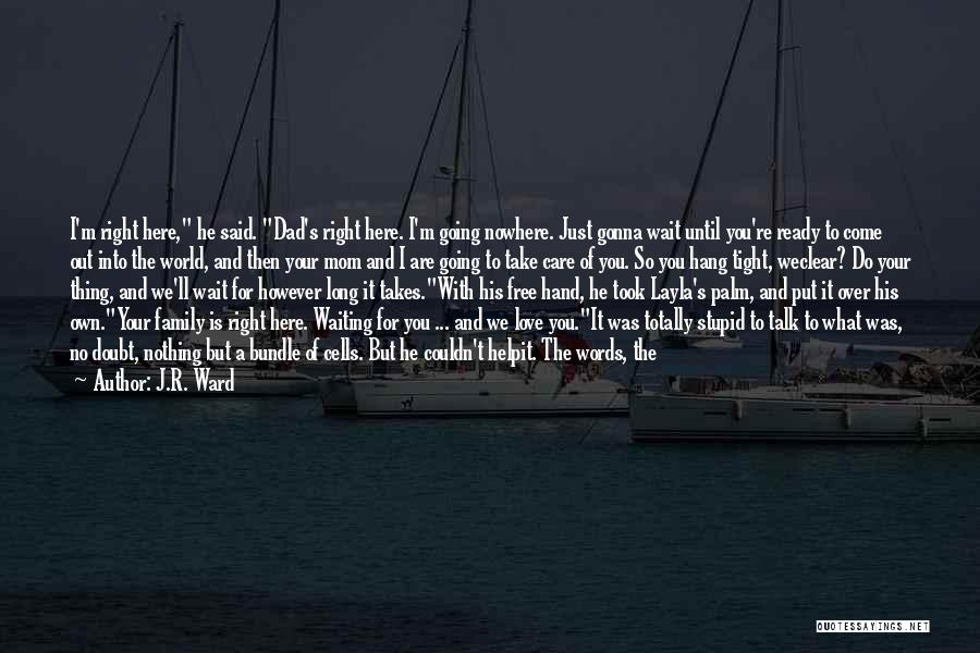 Love You Mom Dad Quotes By J.R. Ward