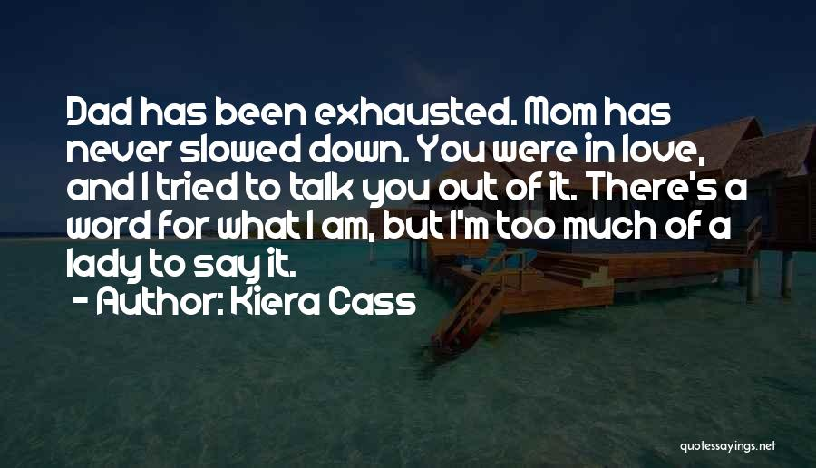 Love You Mom Dad Quotes By Kiera Cass