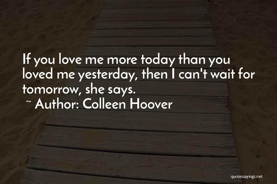 Love You More Today Quotes By Colleen Hoover
