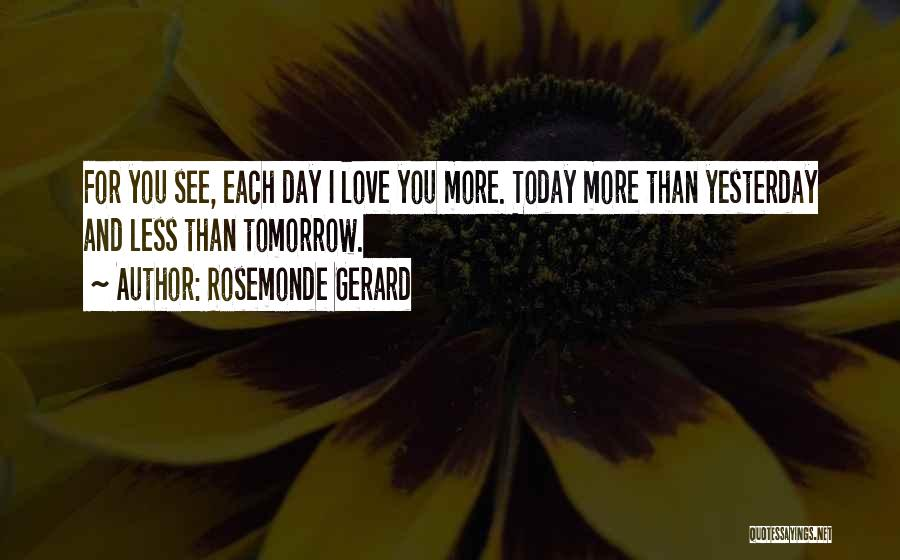 Love You More Today Quotes By Rosemonde Gerard