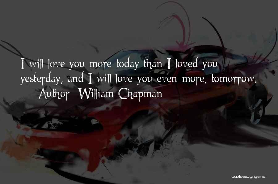 Love You More Today Quotes By William Chapman