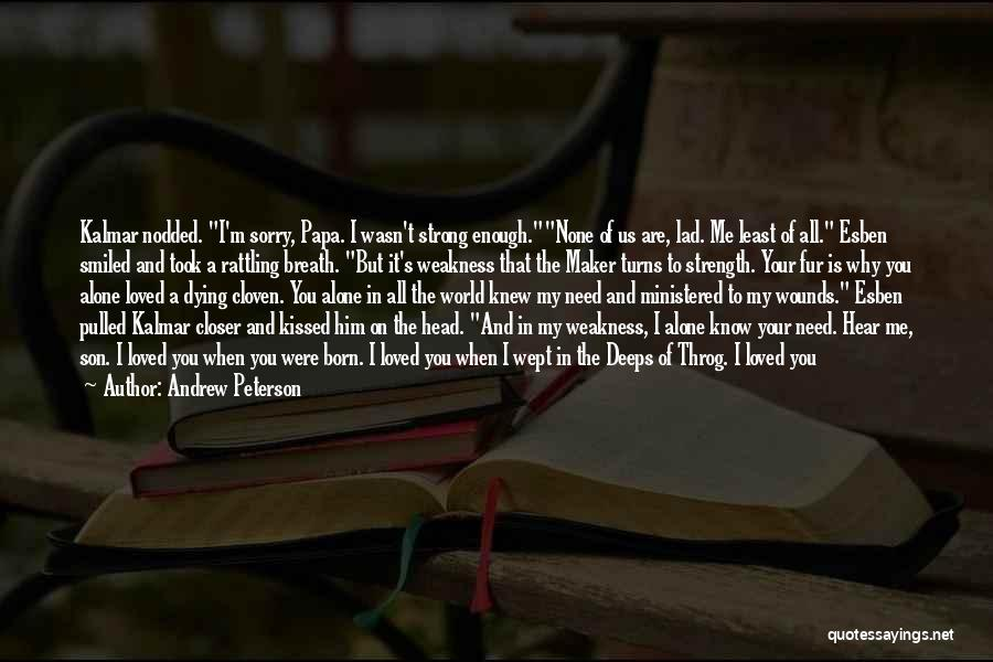 Love You My Boy Quotes By Andrew Peterson