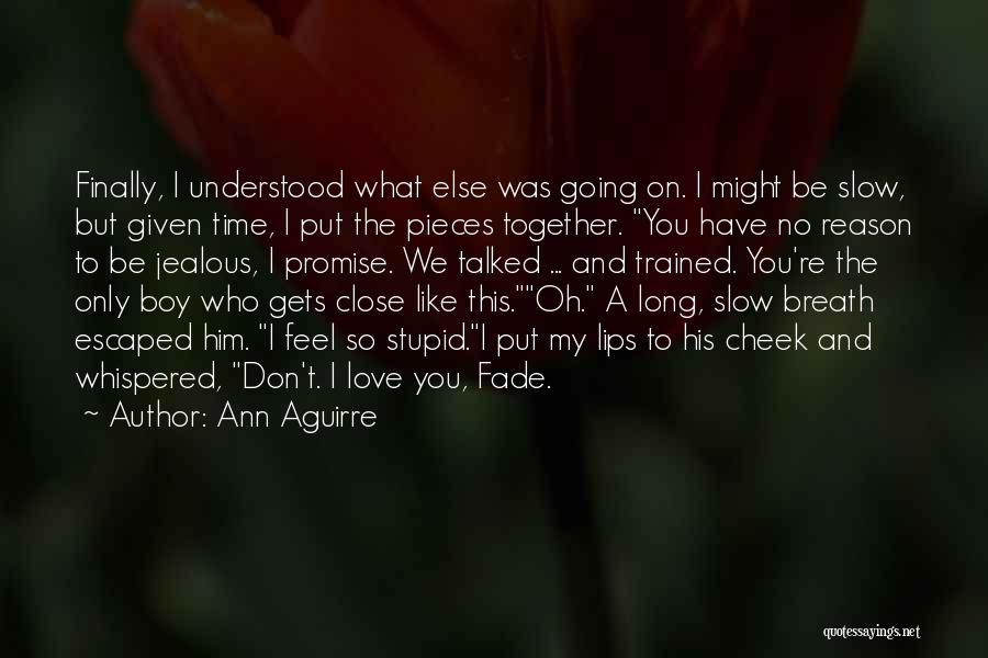Love You My Boy Quotes By Ann Aguirre