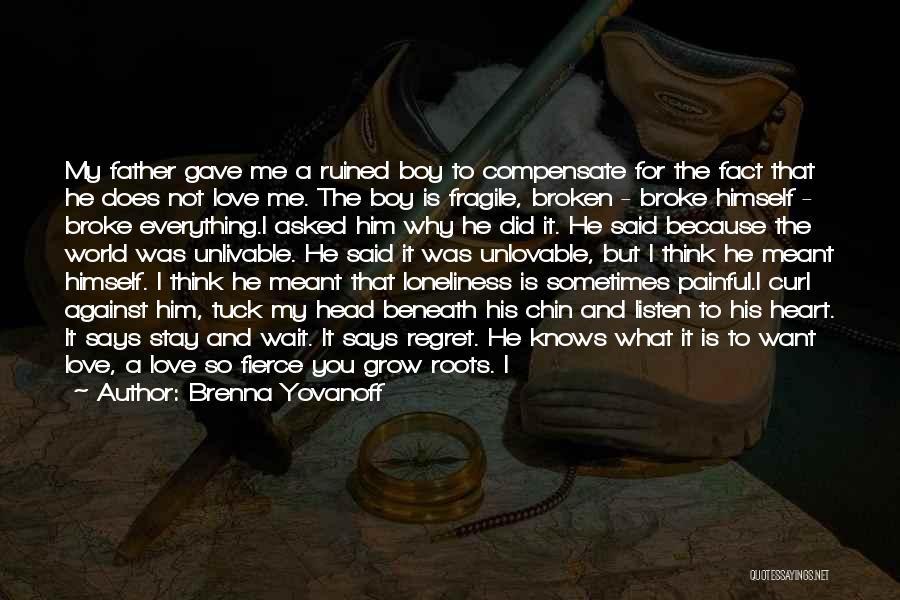 Love You My Boy Quotes By Brenna Yovanoff