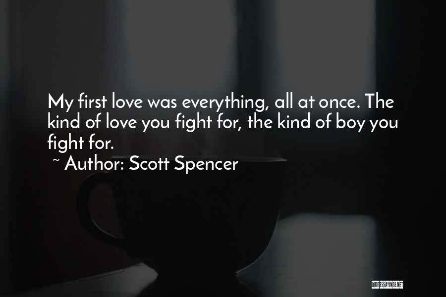 Love You My Boy Quotes By Scott Spencer