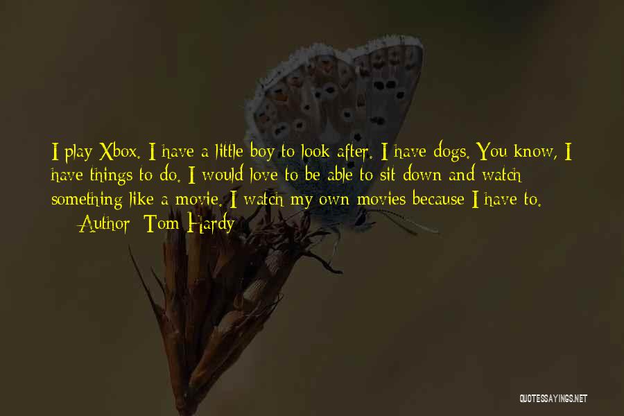 Love You My Boy Quotes By Tom Hardy