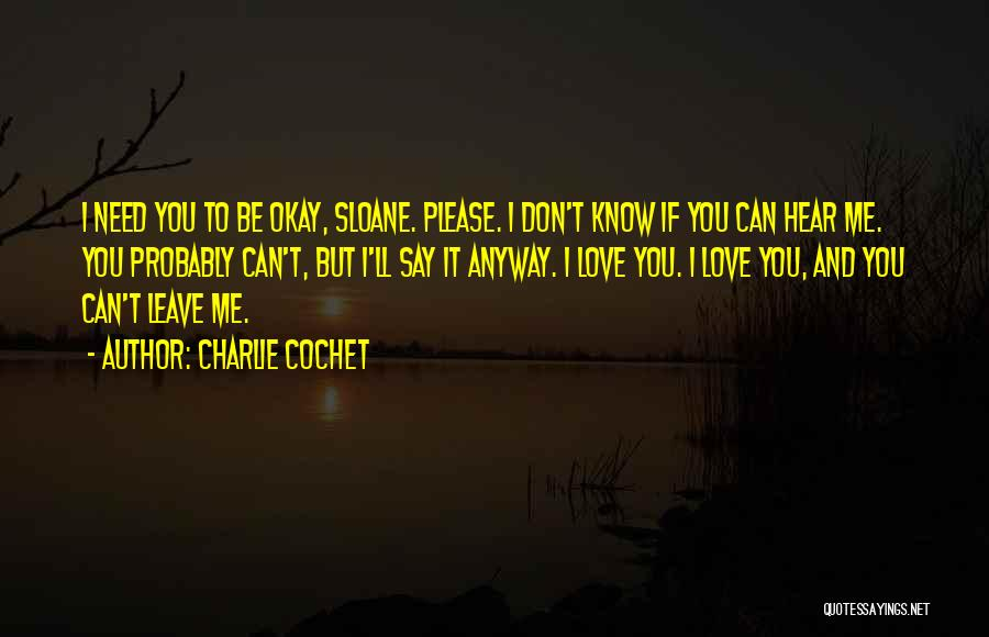 Love You Please Don't Leave Me Quotes By Charlie Cochet