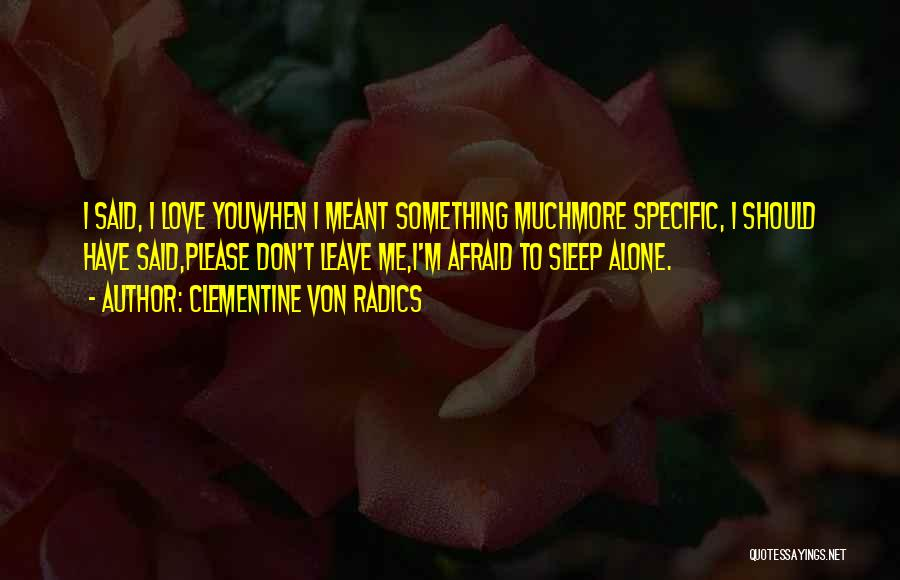 Love You Please Don't Leave Me Quotes By Clementine Von Radics