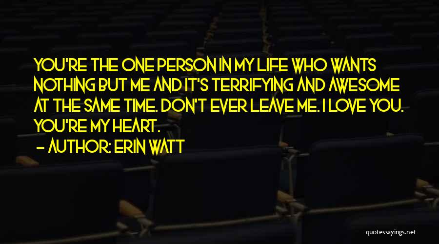 Love You Please Don't Leave Me Quotes By Erin Watt