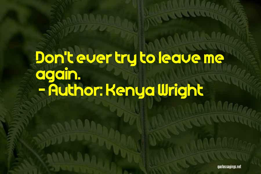 Love You Please Don't Leave Me Quotes By Kenya Wright