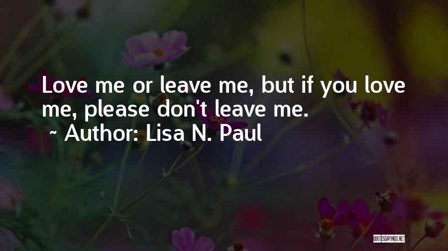 Love You Please Don't Leave Me Quotes By Lisa N. Paul
