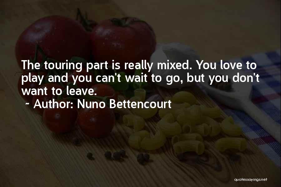 Love You Please Don't Leave Me Quotes By Nuno Bettencourt