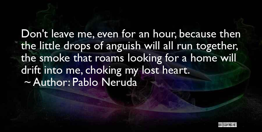 Love You Please Don't Leave Me Quotes By Pablo Neruda