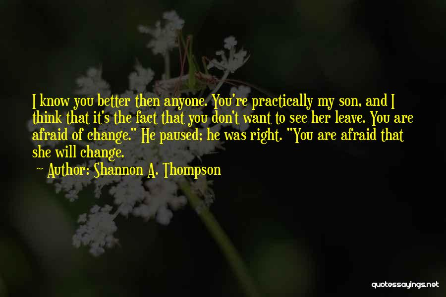 Love You Please Don't Leave Me Quotes By Shannon A. Thompson