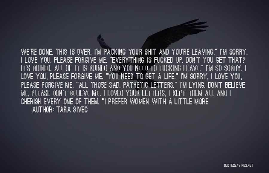 Love You Please Don't Leave Me Quotes By Tara Sivec