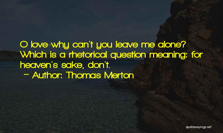Love You Please Don't Leave Me Quotes By Thomas Merton