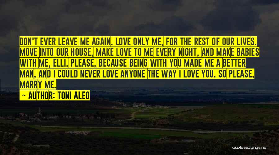 Love You Please Don't Leave Me Quotes By Toni Aleo