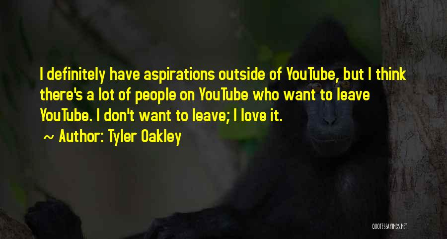 Love You Please Don't Leave Me Quotes By Tyler Oakley