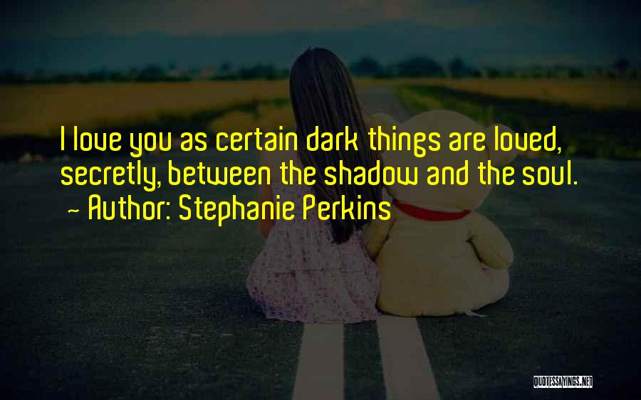 Love You Secretly Quotes By Stephanie Perkins