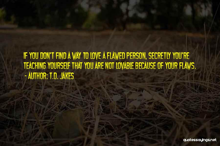 Love You Secretly Quotes By T.D. Jakes