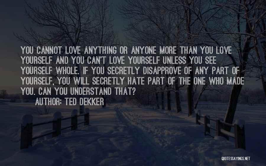 Love You Secretly Quotes By Ted Dekker
