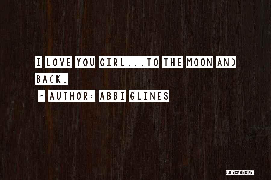 Love You To The Moon And Back Quotes By Abbi Glines