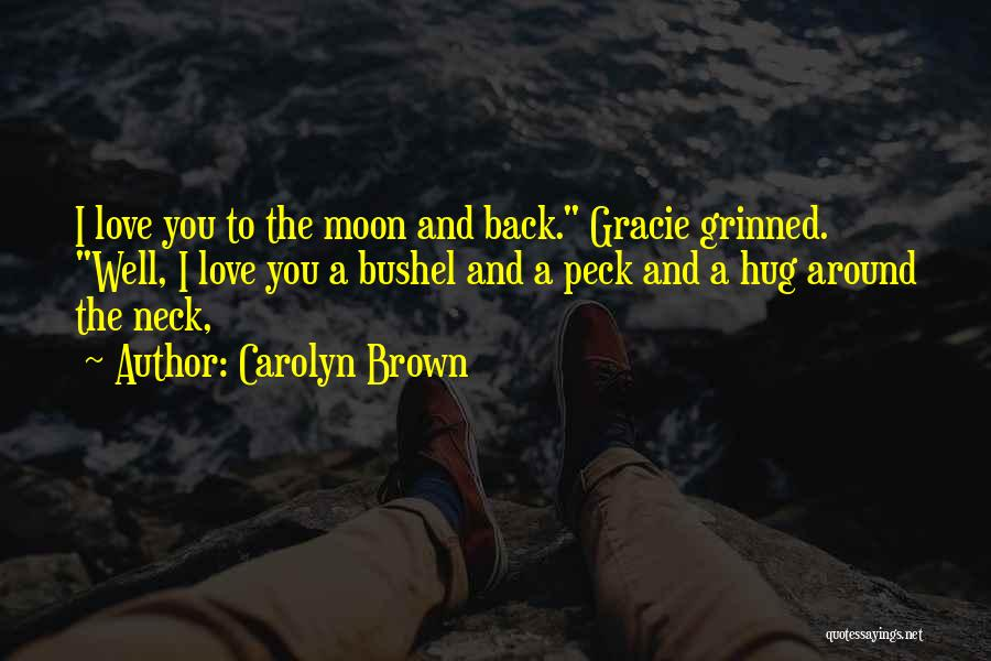 Love You To The Moon And Back Quotes By Carolyn Brown