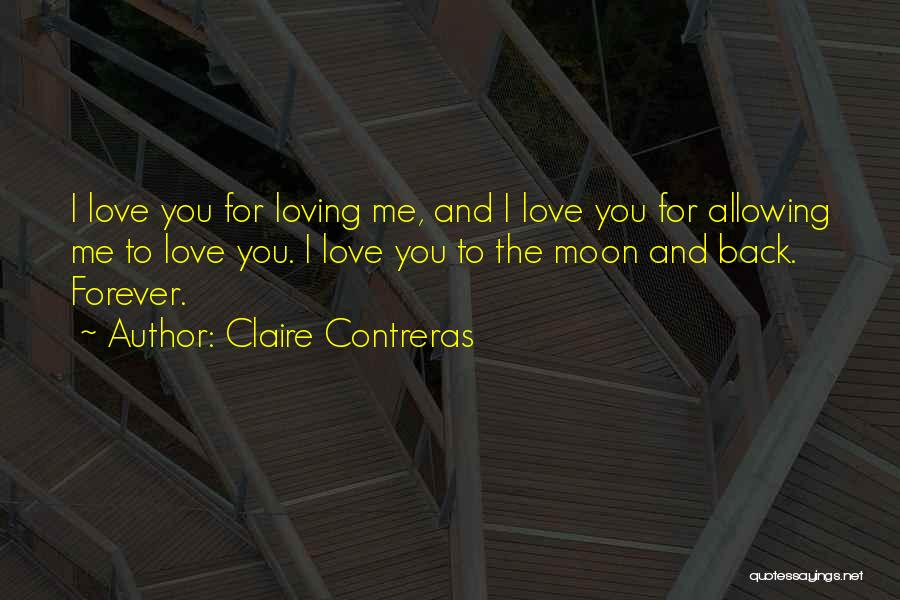 Love You To The Moon And Back Quotes By Claire Contreras