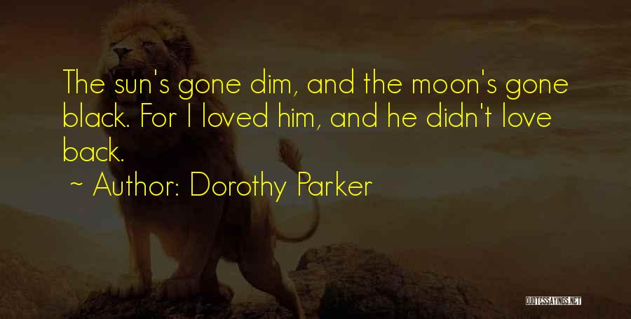 Love You To The Moon And Back Quotes By Dorothy Parker