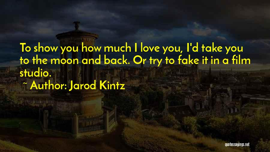 Love You To The Moon And Back Quotes By Jarod Kintz