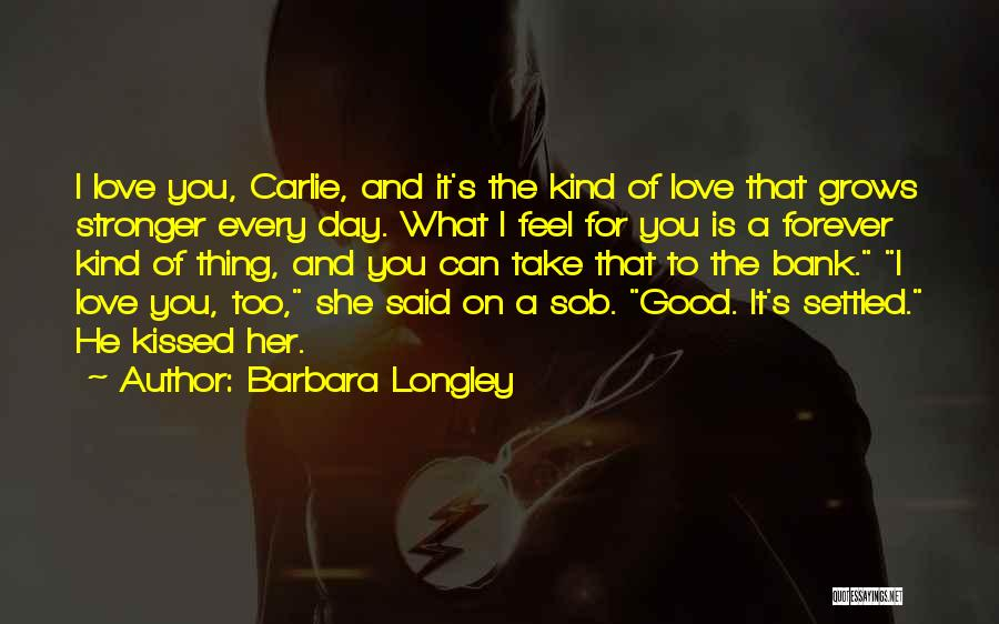 Love You Too Quotes By Barbara Longley