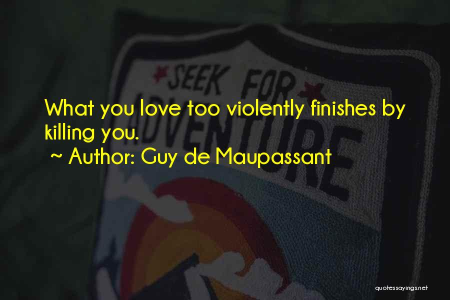 Love You Too Quotes By Guy De Maupassant