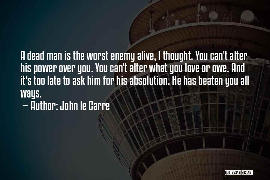 Love You Too Quotes By John Le Carre